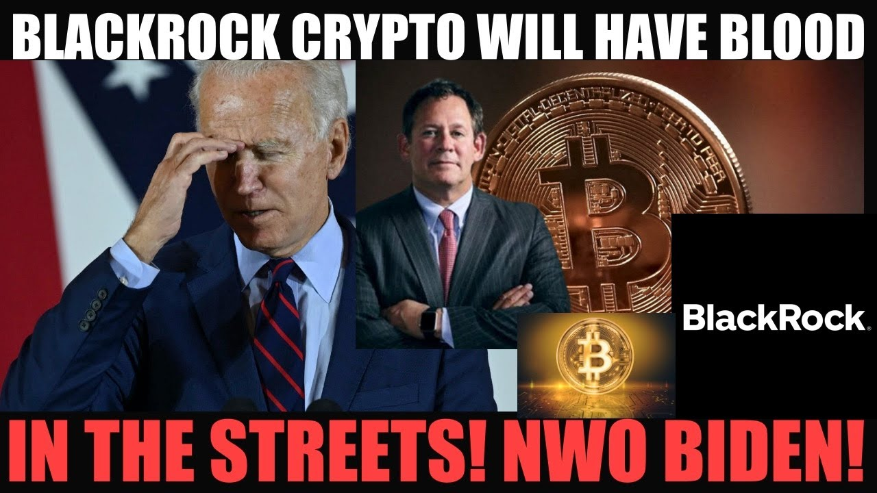 WOW! BLACKROCK SAYS CRYPTO WILL HAVE BLOOD IN THE STREETS! BIDEN'S NWO AGENDA!